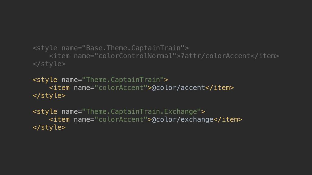 "<style name=""Base.Theme.CaptainTrain""> <item n..."
