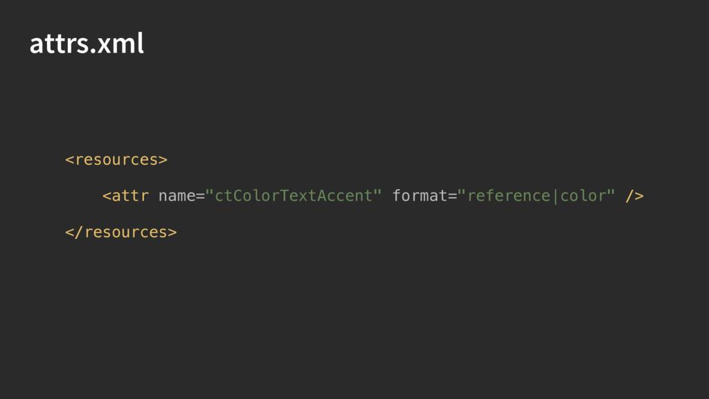 "attrs.xml <resources>  <attr name=""ctColorTex..."