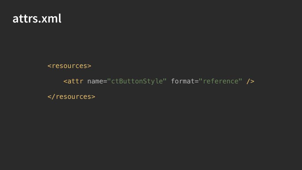 """attrs.xml <resources>  <attr name=""""ctButtonSt..."""