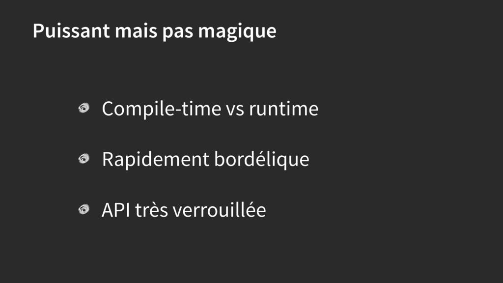 Puissant mais pas magique Compile-time vs runti...