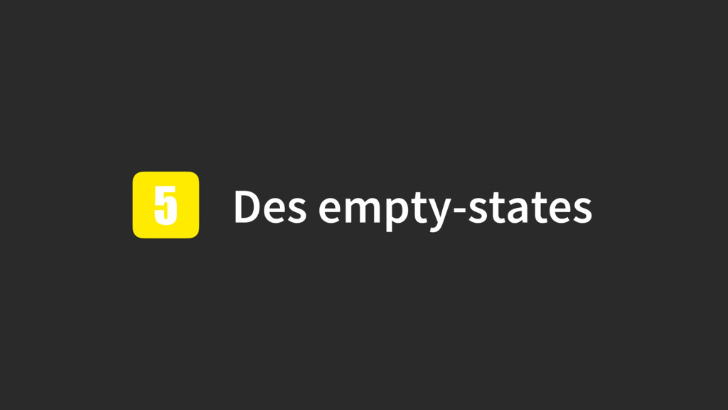Des empty-states 5