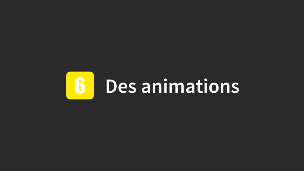 Des animations 6