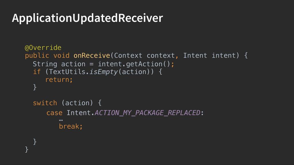 ApplicationUpdatedReceiver String action = inte...