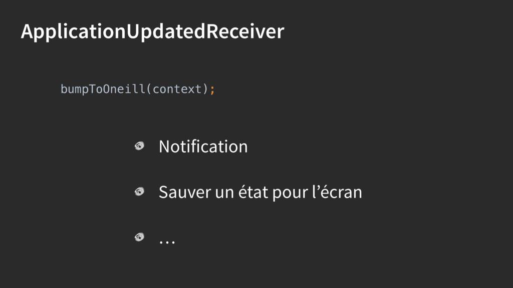 ApplicationUpdatedReceiver bumpToOneill(context...