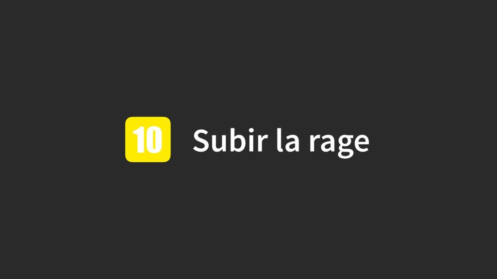 Subir la rage 10
