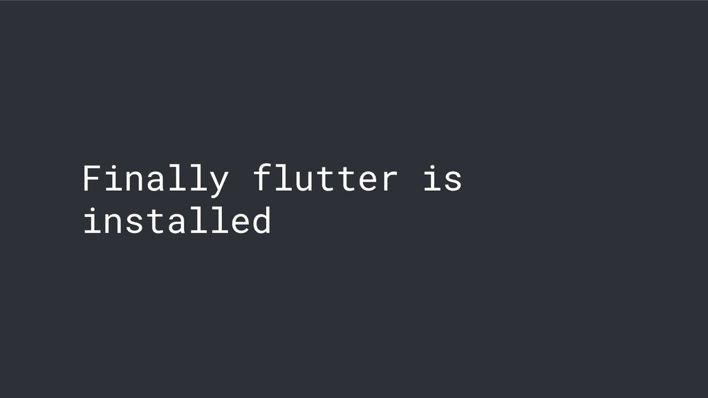 Finally flutter is installed
