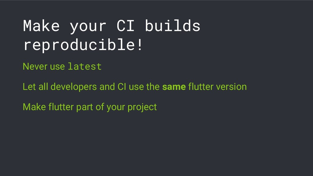 Make your CI builds reproducible! Never use lat...