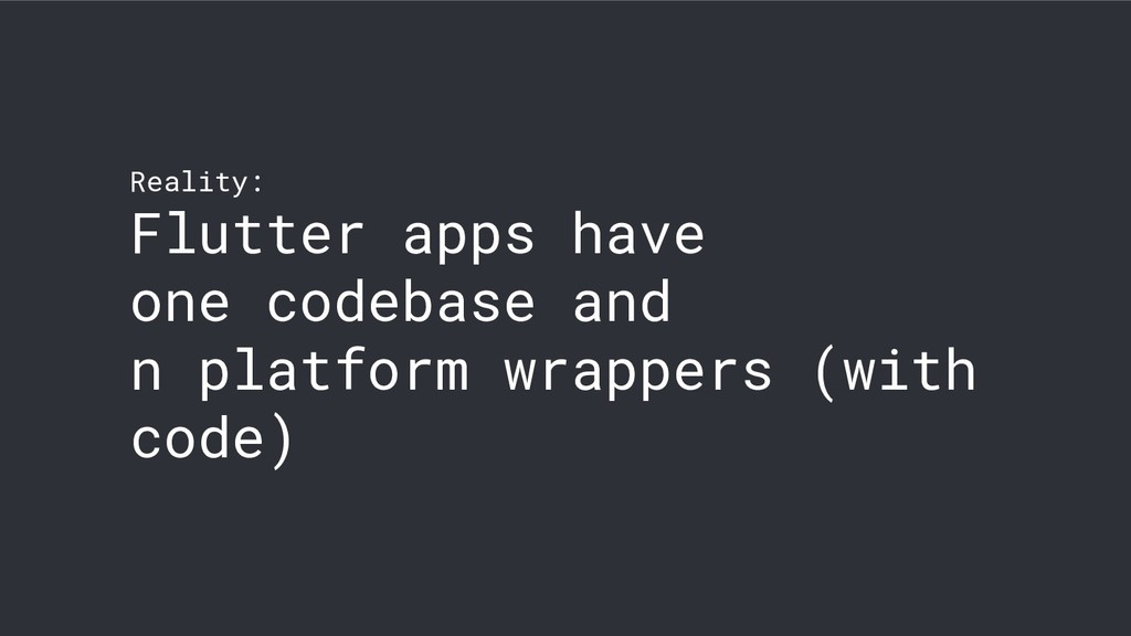 Reality: Flutter apps have one codebase and n p...