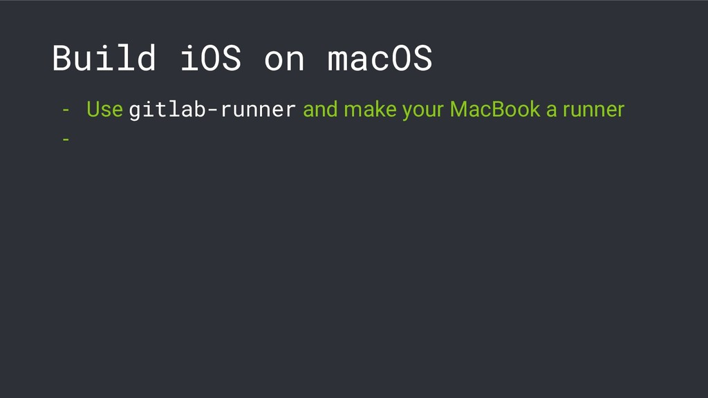 Build iOS on macOS - Use gitlab-runner and make...