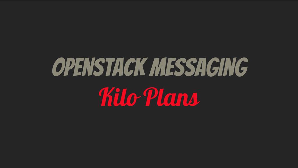 Openstack messaging Kilo Plans