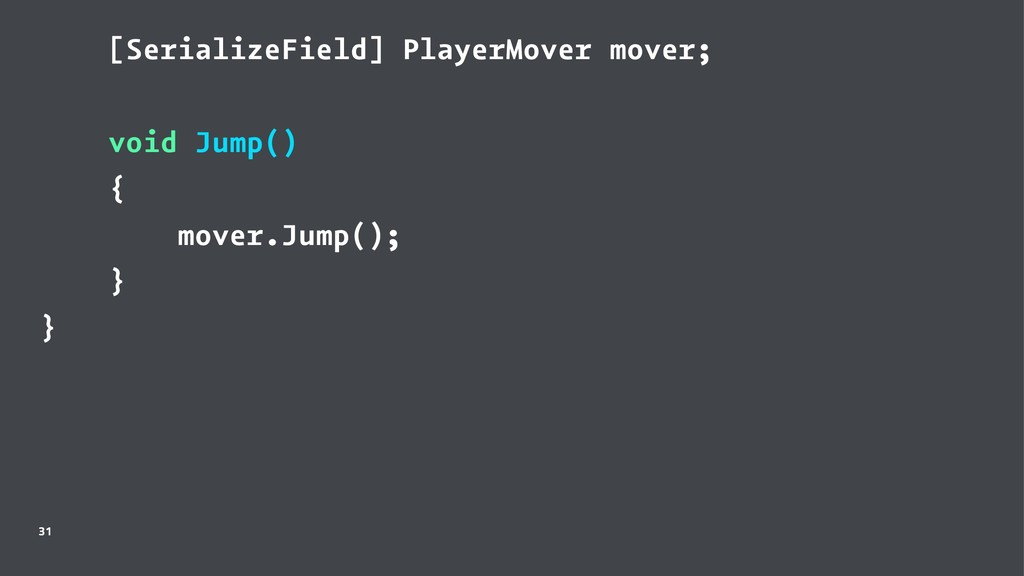[SerializeField] PlayerMover mover; void Jump()...