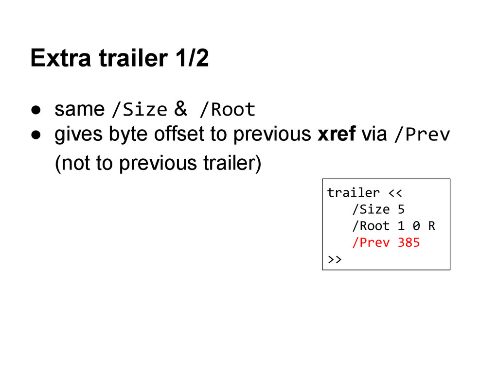 Extra trailer 1/2 ● same /Size & /Root ● gives ...