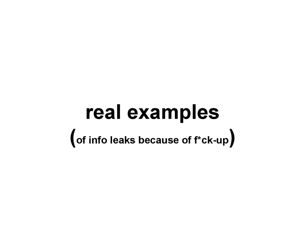 real examples (of info leaks because of f*ck-up...