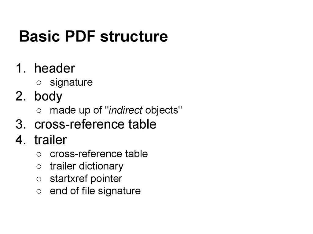 Basic PDF structure 1. header ○ signature 2. bo...