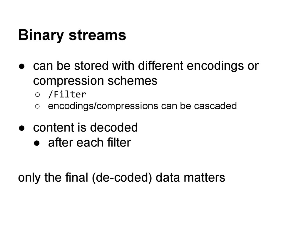 Binary streams ● can be stored with different e...