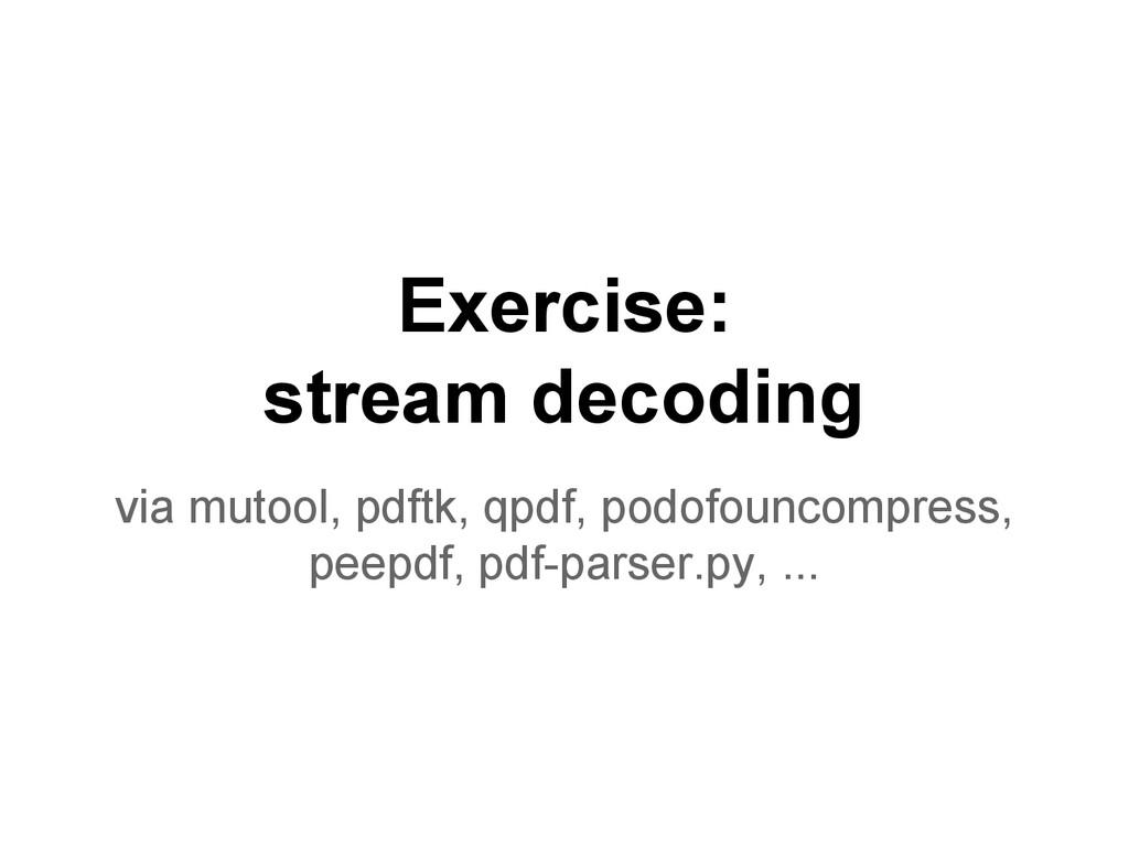 Exercise: stream decoding via mutool, pdftk, qp...