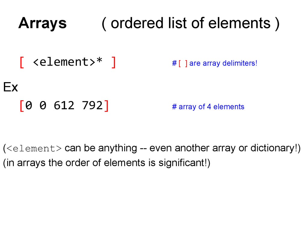 Arrays ( ordered list of elements ) [ <element>...