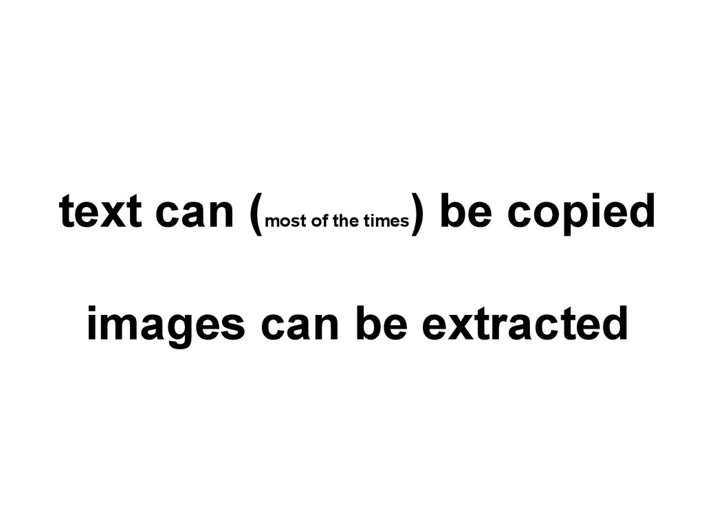text can (most of the times ) be copied images ...