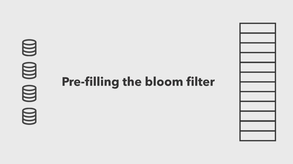 Pre-filling the bloom filter