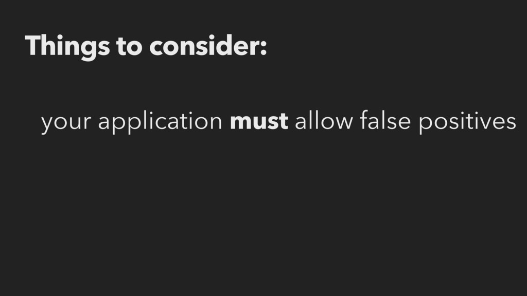 Things to consider: your application must allow...