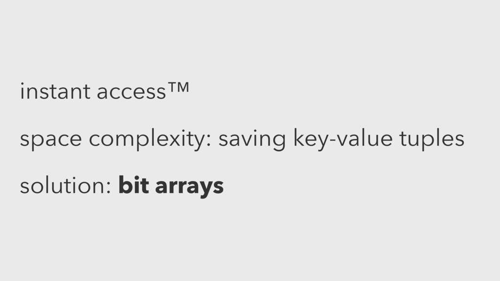 instant access™ space complexity: saving key-va...