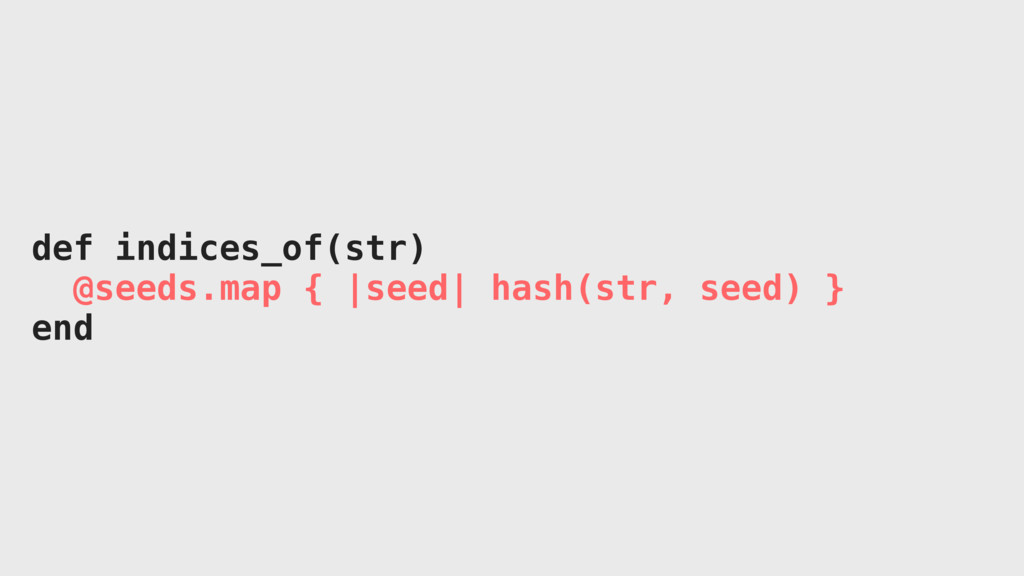 def indices_of(str) @seeds.map {  seed  hash(st...