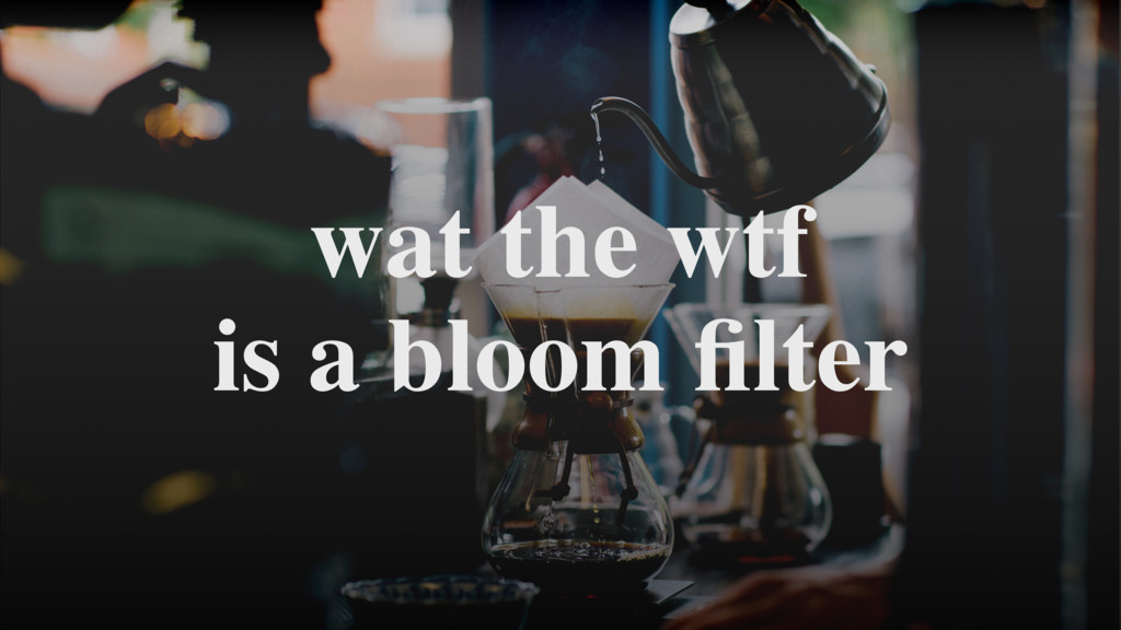 wat the wtf is a bloom filter