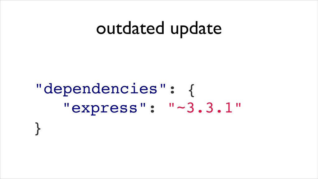 "outdated update ""dependencies"": {! ""express"": ""..."