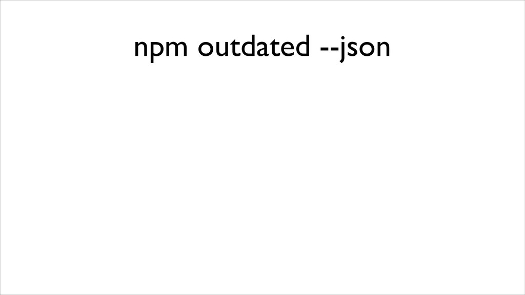npm outdated --json