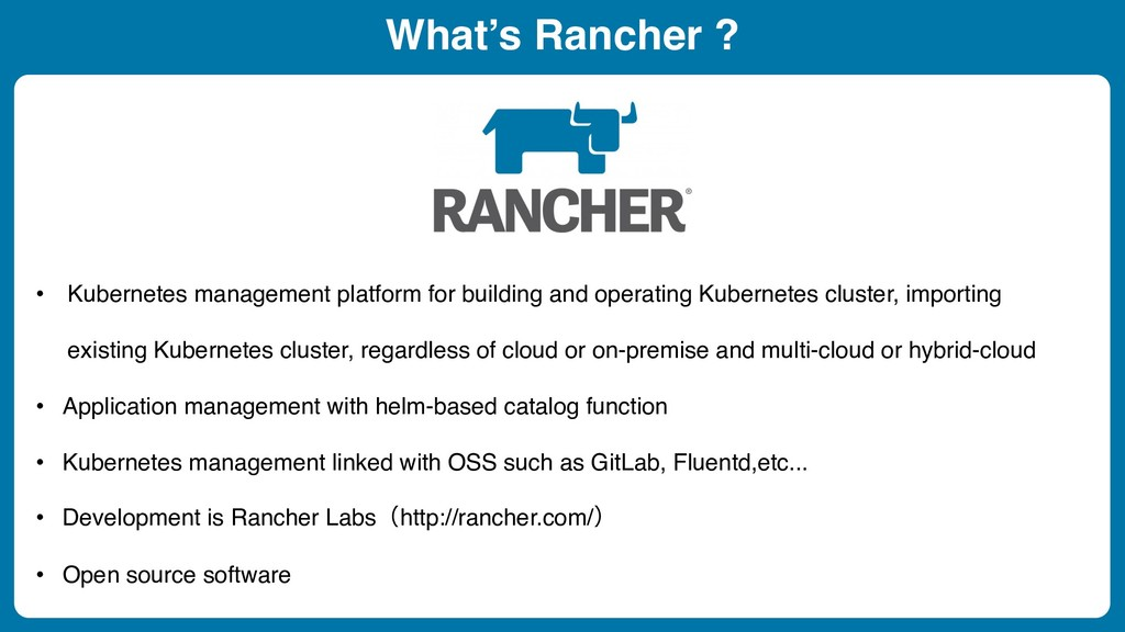 What's Rancher ? • Kubernetes management platfo...