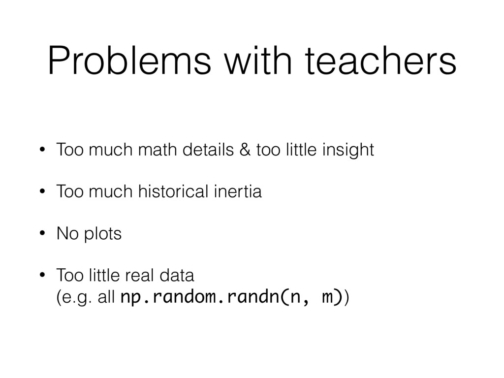 Problems with teachers • Too much math details ...