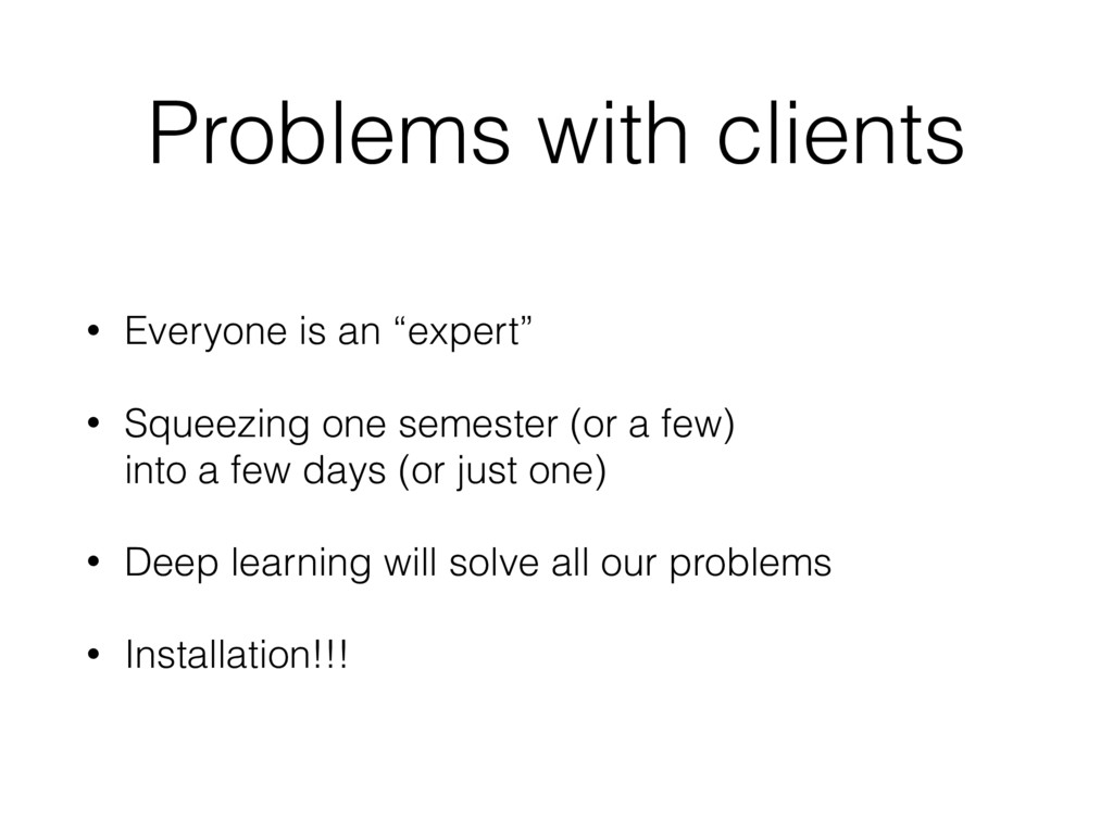 """Problems with clients • Everyone is an """"expert""""..."""