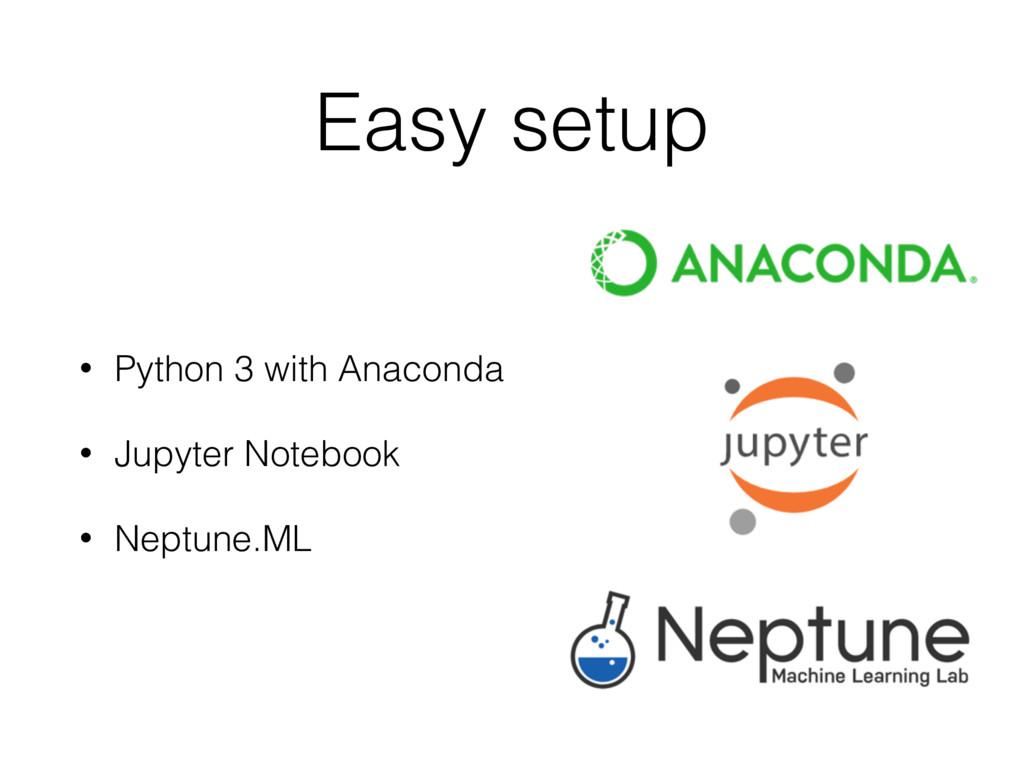 Easy setup • Python 3 with Anaconda • Jupyter N...