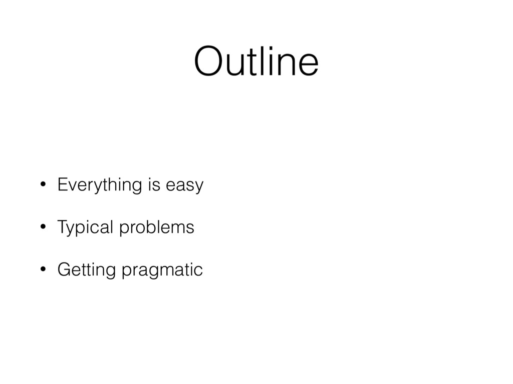 Outline • Everything is easy • Typical problems...