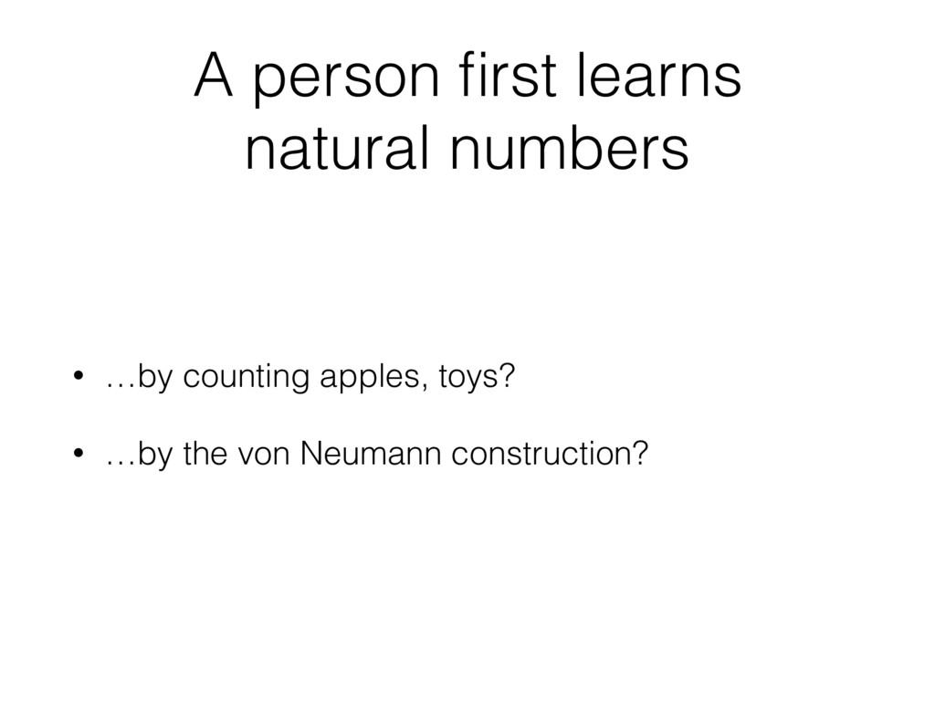 A person first learns natural numbers • …by coun...