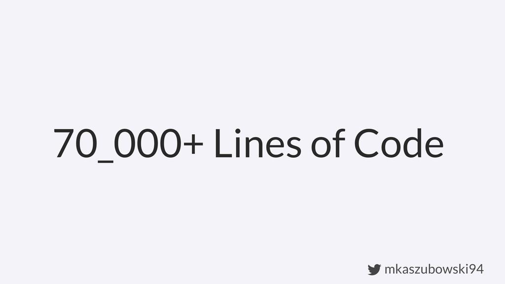 mkaszubowski94 70_000+ Lines of Code