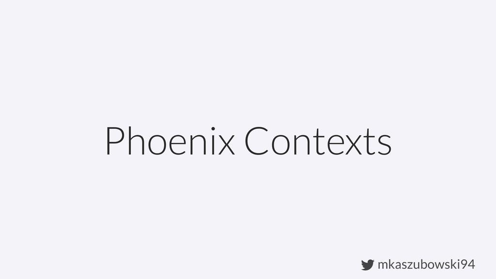 mkaszubowski94 Phoenix Contexts