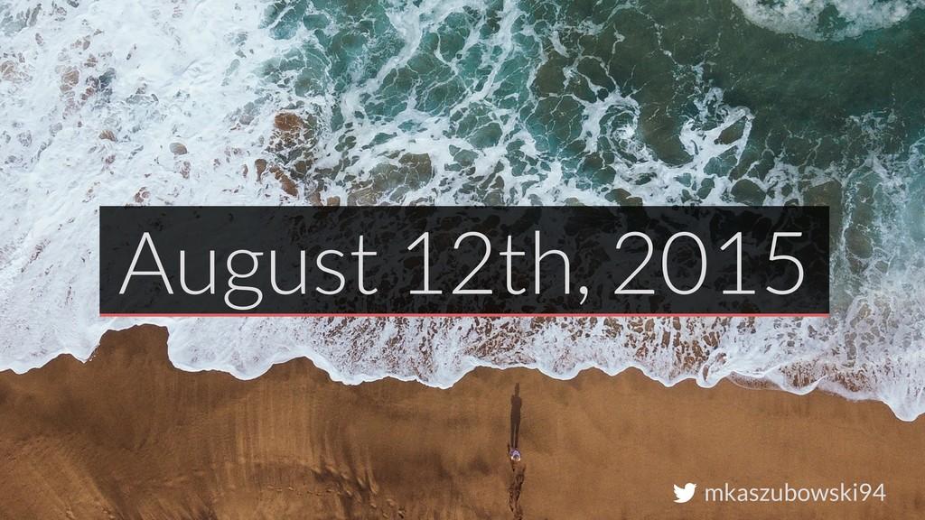 mkaszubowski94 August 12th, 2015