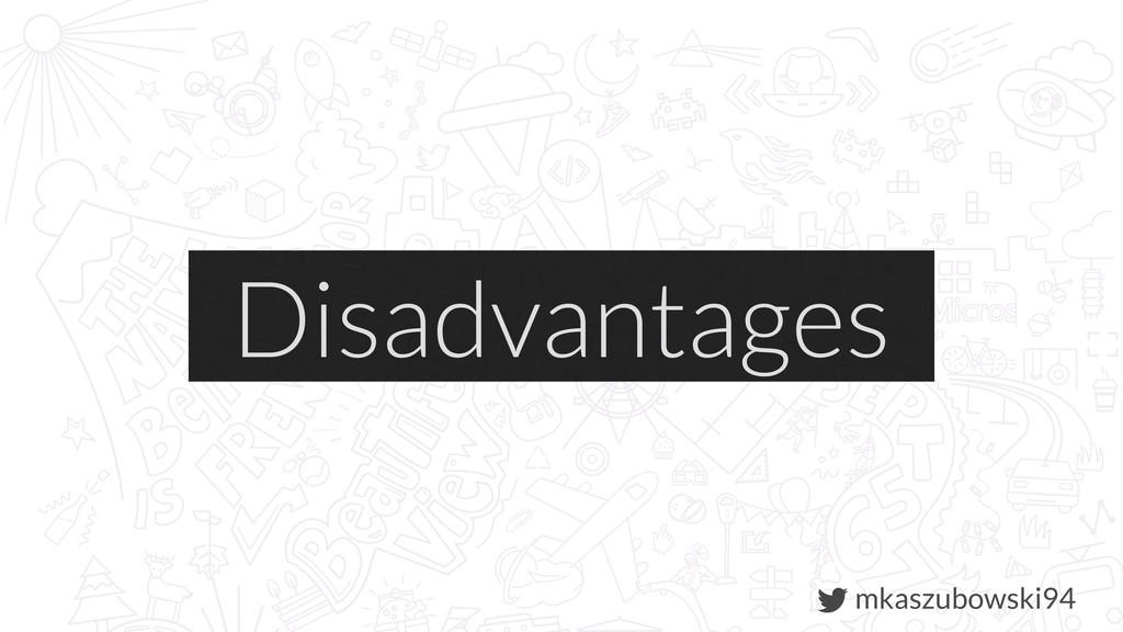 mkaszubowski94 Disadvantages
