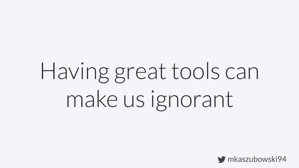 mkaszubowski94 Having great tools can make us i...