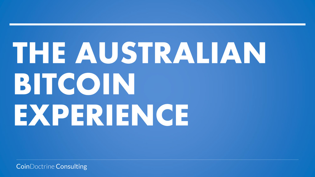 THE AUSTRALIAN BITCOIN EXPERIENCE CoinDoctrine ...