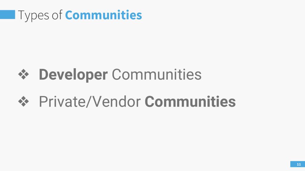 Types of Communities 11 ❖ Developer Communities...