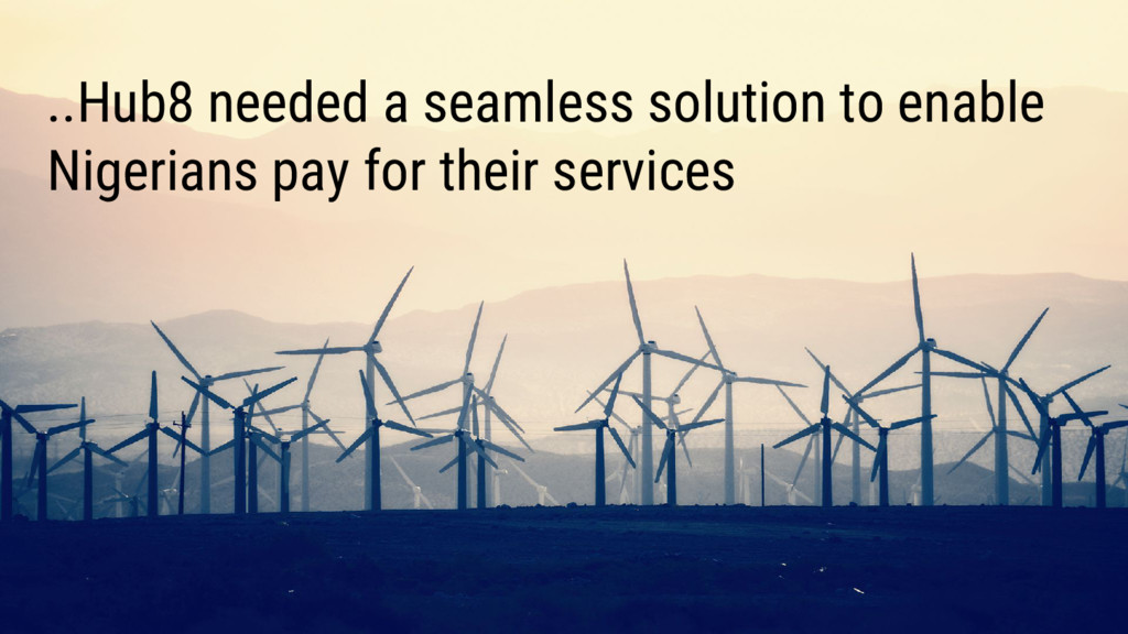 ..Hub8 needed a seamless solution to enable Nig...