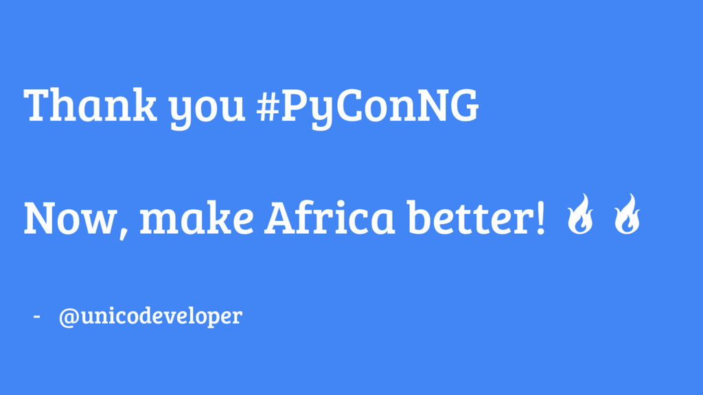 Thank you #PyConNG Now, make Africa better! - @...