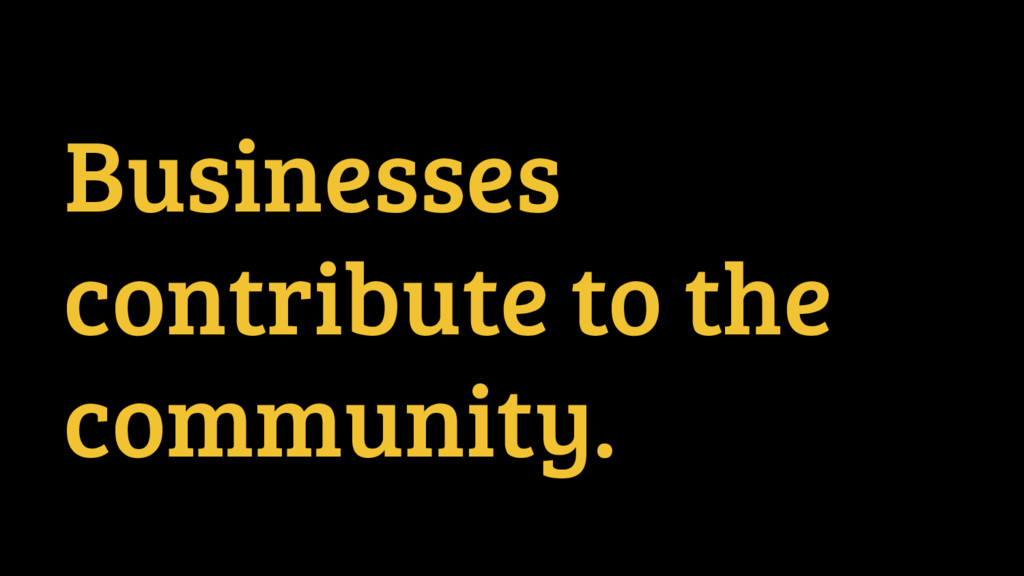 Businesses contribute to the community.