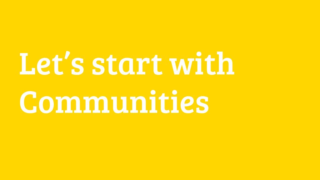 Let's start with Communities