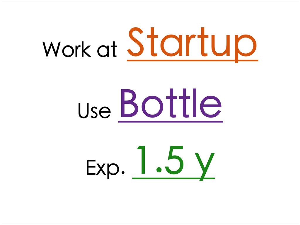 Work at Startup Use Bottle Exp. 1.5 y