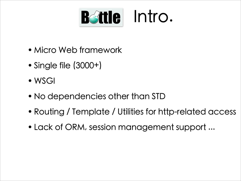 Intro.  • Micro Web framework • Single file (3...