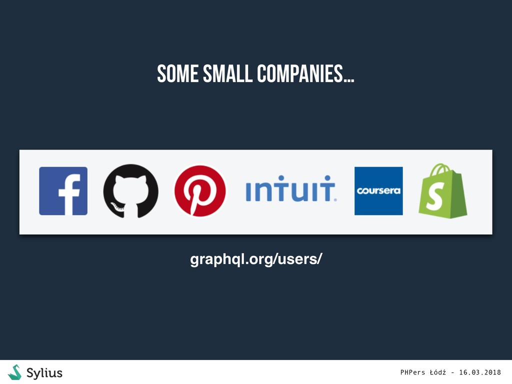 Some small companies… graphql.org/users/ PHPers...