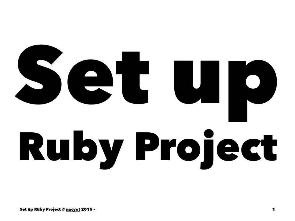 Set up Ruby Project Set up Ruby Project © nacyo...